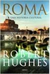 Roma. Una historia cultural - Robert Hughes, Enrique Herrando