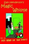 Magic Whistle Volume 11: Body Armor For Your Dignity - Sam Henderson