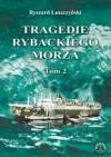 Tragedie Rybackiego Morza. Tom 2 - Ryszard Leszczyński