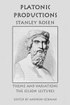 Platonic Productions: Theme and Variations: The Gilson Lectures - Stanley Rosen, Andrew German