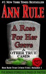 A Rose For Her Grave (Ann Rule's Crime Files Book 1) - Ann Rule