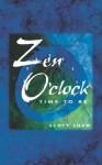 Zen O'Clock: Time To Be - Scott Shaw