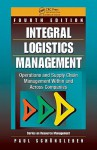 Integral Logistics Management: Operations and Supply Chain Management Within and Across Companies, Fourth Edition - Paul Sch Nsleben, Paul Schonsleben