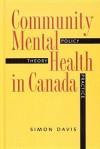 Community Mental Health in Canada: Theory, Policy and Practice - Simon Davis