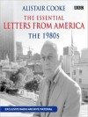 The Essential Letters from America: The 1980s - Alistair Cooke