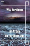 All at Sea on the Ghost Ship - W.A. Harbinson