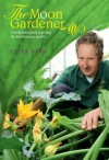 The Moon Gardener: A Biodynamic Guide to Getting the Best from Your Garden - Peter Berg