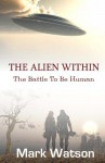 The Alien Within: The Battle To Be Human - Mark Watson
