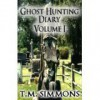 Ghost Hunting Diary Volume I - TM Simmons