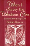 When I Survey the Wondrous Cross: Scriptural Reflections for Lent - Patrick J. Ryan