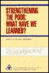 Strengthening the Poor: What Have We Learned? - John P. Lewis, Richard Feinberg, Valeriana Kallab, Nurul Islam, Mayra Buvinic, Richard Jolly, Mohiuddin Alamgir, Sheldon Annis, Uma Lele, Norman Uphoff, Sartaj Aziz, Margaret Lycette