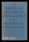The American Historical Association's Guide to Historical Literature - George Frederick Howe
