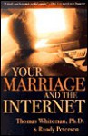 Your Marriage and the Internet - Thomas A. Whiteman, Randy Petersen