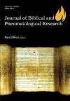 Journal of Biblical and Pneumatological Research, Volume Three - Paul Elbert