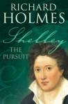Shelley: The Pursuit - Richard Holmes