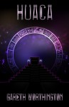 Huaca (Children of the Fifth Sun, #3) - Gareth Worthington