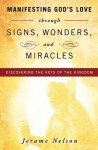 Manifesting God's Love through Signs, Wonders and Miracles - Jerame Nelson