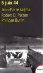 6 juin 44 - Jean-Pierre Azéma, Robert O. Paxton, Philippe Burrin