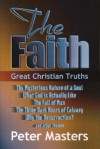 The Faith: Great Christian Truths - Peter Masters