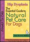 Hip Dysplasia: The Essential Guide to Natural Pet Care - Joan Hustace Walker, Joan Hustace Walker