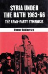 Syria Under the Ba'th 1963-1966: The Army-Party Symbiosis - Itamar Rabinovich