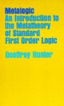Metalogic: An Introduction to the Metatheory of Standard First Order Logic - Geoffrey Hunter