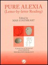 Pure Alexia: Letter-By-Letter Reading a Special Issue of the Journal Cognitive Neuropsychology - Max Coltheart