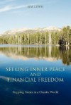 Seeking Inner Peace and Financial Freedom: Stepping Stones in a Chaotic World - Jim Lewis