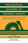 The Political Economy of Property Rights: Institutional Change and Credibility in the Reform of Centrally Planned Economies - David L. Weimer