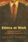 Ethics at Work: Creating Virtue at an American Corporation - Daniel Terris