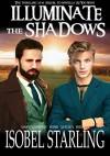 Illuminate the Shadows (Shatterproof Bond Book 1) - Isobel Starling