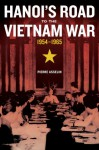 Hanoi's Road to the Vietnam War, 1954-1965 - Pierre Asselin