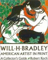 Will H. Bradley American Artist in Print: A Collector's Guide - Robert Koch