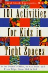 101 Activities for Kids in Tight Spaces: At the Doctor's Office, on Car, Train, and Plane Trips, Home Sick in Bed . . . - Carol Stock Kranowitz