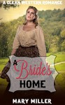 Romance: Mail Order Bride: A Bride's Home (Clean Western Pregnancy Romance) (Christian Historical Romance Short Stories) - Mary Miller