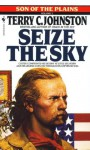 Seize the Sky: Son of the Plains (Son of the Plains, Volume 2) - Terry C. Johnston