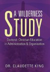 A Wilderness Study - Claude V. King