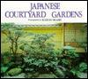 Japanese Courtyard Gardens - Haruzo Ohashi