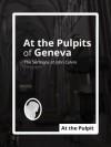 At the Pulpits of Geneva: The Sermons of John Calvin - John Calvin