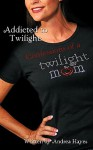 Addicted To Twilight: Confessions Of A Twilight Mom - Andrea Hayes