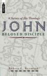 John, Beloved Disciple: a Survey of His Theology - Robert L. Reymond