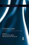 Confronting Capital: Critique and Engagement in Anthropology - Belinda Leach, Winnie Lem