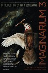 Imaginarium 3: The Best Canadian Speculative Fiction - Sandra Kasturi, Helen Marshall, Colleen Anderson, James Arthur, Madeline Ashby, Siobhan Carroll, Anne Carson, Kate Cayley, Peter Chiykowski, Jan Conn, Joan Crate, Indrapramit Das, Craig Davidson, Cory Doctorow, Amal El-Mohtar, Ian C. Esslemont, Gemma Files, Laura Friis, Ri
