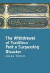 The Withdrawal of Tradition Past a Surpassing Disaster - Jalal Toufic
