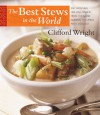 The Best Stews in the World: 300 Satisfying One-Dish Dinners, from Chilis and Gumbos to Curries and Cassoulet - Clifford A. Wright