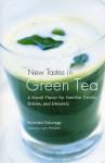 New Tastes in Green Tea: A Novel Flavor for Familiar Drinks, Dishes, and Desserts - Mutsuko Tokunaga, Jane Pettigrew