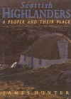 Scottish Highlanders: A People and Their Place - James Hunter