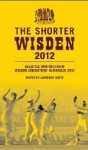The Shorter Wisden 2012: The Best Writing from Wisden Cricketers' Almanack 2012 - Lawrence Booth