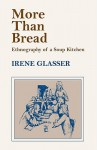 More Than Bread: Ethnography of a Soup Kitchen - Irene Glasser