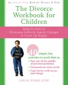 The Divorce Workbook for Children: Help for Kids to Overcome Difficult Family Changes and Grow up Happy - Lisa M. Schab